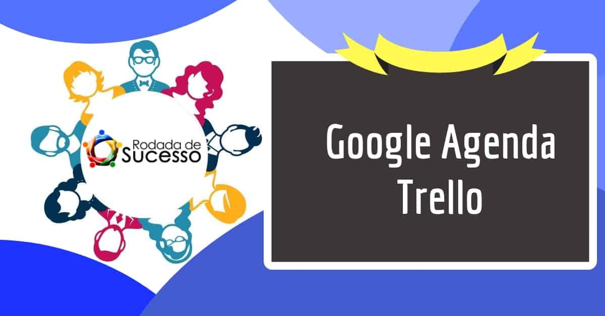 Rodada de Negócios com Google Agenda e Trello